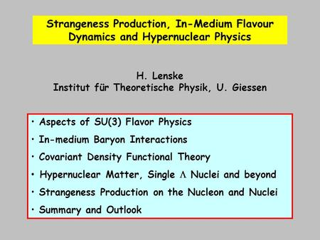 H. Lenske Institut für Theoretische Physik, U. Giessen Aspects of SU(3) Flavor Physics In-medium Baryon Interactions Covariant Density Functional Theory.