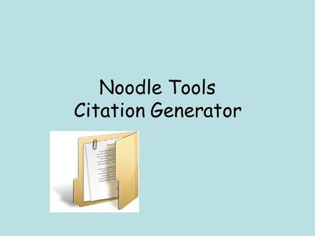 Noodle Tools Citation Generator. Noodle Tools Step 1: Go to Library and select Citing Sources Step 2: Select Link to NoodleTools.