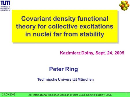 XII. International Workshop Maria and Pierre Curie, Kazimierz Dolny, 2005 24.09.20051 Covariant density functional theory for collective excitations in.