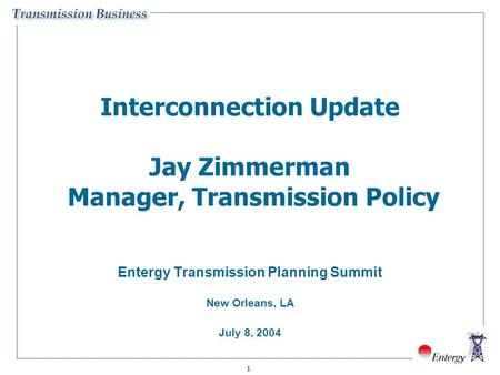 1 Interconnection Update Jay Zimmerman Manager, Transmission Policy Entergy Transmission Planning Summit New Orleans, LA July 8, 2004.