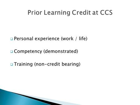  Personal experience (work / life)  Competency (demonstrated)  Training (non-credit bearing)