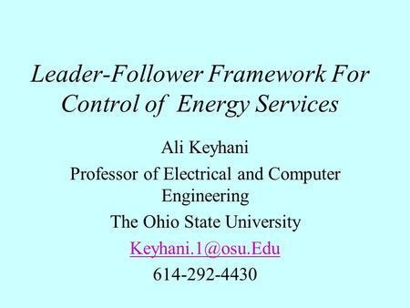 Leader-Follower Framework For Control of Energy Services Ali Keyhani Professor of Electrical and Computer Engineering The Ohio State University