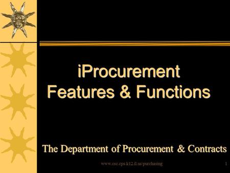 Www.csc.cps.k12.il.us\purchasing1 iProcurement Features & Functions The Department of Procurement & Contracts.