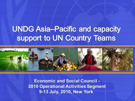 Economic and Social Council - 2010 Operational Activities Segment 9-13 July, 2010, New York.