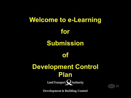 Development & Building Control Welcome to e-Learning for Submission of Development Control Plan Next.
