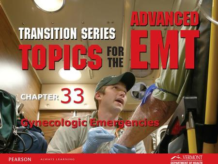 TRANSITION SERIES Topics for the Advanced EMT CHAPTER Gynecologic Emergencies 33.