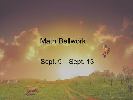 Math Bellwork Sept. 9 – Sept. 13. Bellwork 9/9/13 Simplify. Write as a fraction. 1. 2 -6 2. (-3) -4 3. 3 -3 4. (-2) -5.
