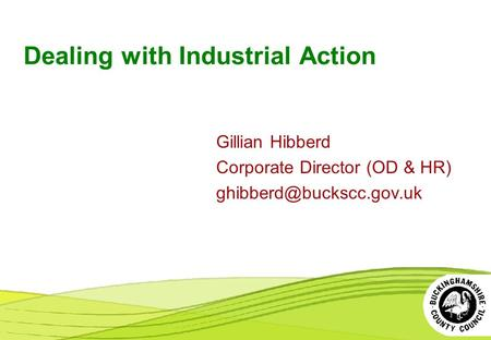 Dealing with Industrial Action Gillian Hibberd Corporate Director (OD & HR)