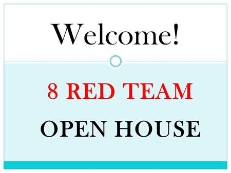 8 RED TEAM OPEN HOUSE Welcome!. Expectations Electronic Devices, including cell phones and Ipods, are not allowed to be used in the school building. Cell.