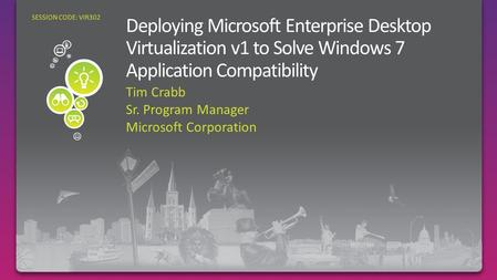 Tim Crabb Sr. Program Manager Microsoft Corporation SESSION CODE: VIR302.