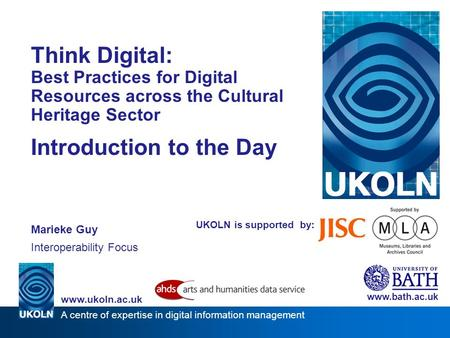 A centre of expertise in digital information management www.ukoln.ac.uk UKOLN is supported by: Think Digital: Best Practices for Digital Resources across.