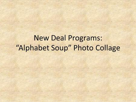 "New Deal Programs: ""Alphabet Soup"" Photo Collage."