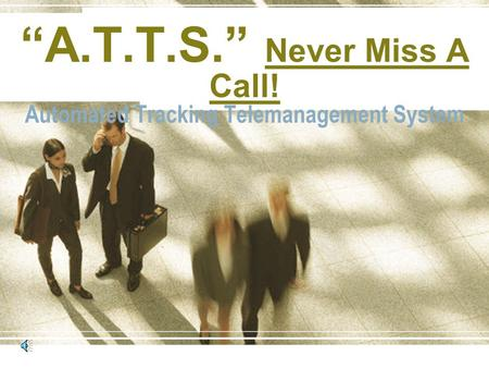 """A.T.T.S."" Never Miss A Call! Automated Tracking Telemanagement System."