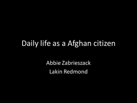 Daily life as a Afghan citizen