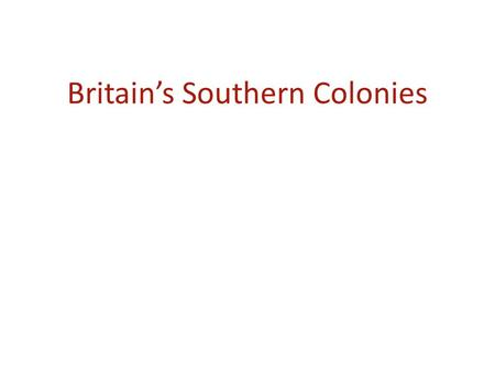 Britain's Southern Colonies. Settlement in North America Jamestown (English)- 1607 Quebec (French)- 1608 Santa Fe (Spanish)- 1610.
