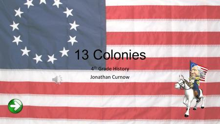 13 Colonies 4 th Grade History Jonathan Curnow Main Menu Click on one of the following pictures to learn more about the colony that is being shown. When.