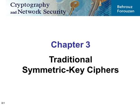3.1 Chapter 3 Traditional Symmetric-Key Ciphers. 3.2 3-1 INTRODUCTION Figure 3.1 shows the general idea behind a symmetric-key cipher. The original message.