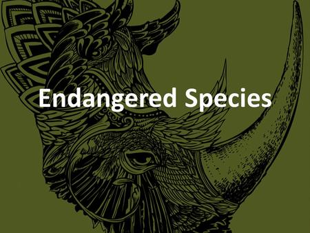 Endangered Species. Endangered – A species of plant or animal that is immediate danger of becoming extinct and needs protection to survive Threatened.