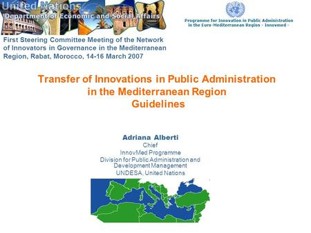Transfer of Innovations in Public Administration in the Mediterranean Region Guidelines Adriana Alberti Chief InnovMed Programme Division for Public Administration.