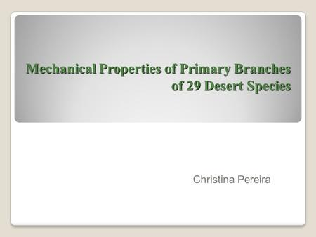 Mechanical Properties of Primary Branches of 29 Desert Species Christina Pereira.