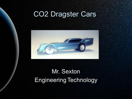Mr. Sexton Engineering Technology CO2 Dragster Cars.