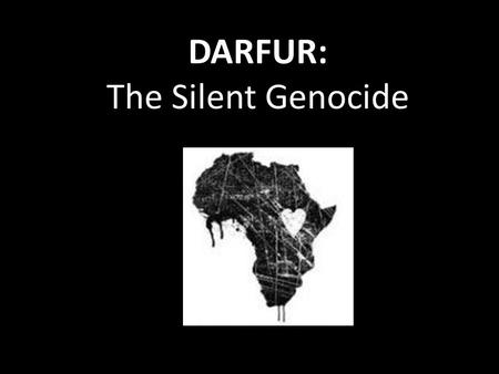 "DARFUR: The Silent Genocide. DARFUR = Murder. Over 2.7 million people displaced Torture. GENOCIDE. Janjuweed Over 400,000 killed. 6 th Year ""The Modern."