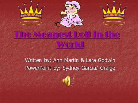 The Meanest Doll in the World Written by: Ann Martin & Lara Godwin PowerPoint by: Sydney Garcia/ Graige.