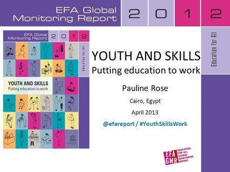 YOUTH AND SKILLS Putting education to work Pauline Rose Cairo, Egypt April / #YouthSkillsWork.