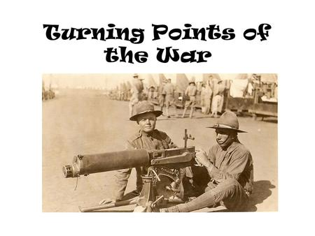 Turning Points of the War. World War I is a stalemate – Both sides were in trenches on the French and German border.(Western front) Eastern front with.