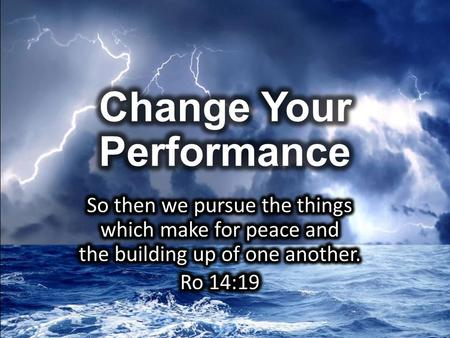 "Theme 1. CHANGE: What Does The Bible Mean By ""Performance""? Action Achieve Accomplish Endeavor Effort Exploit Deed Realization Something that."