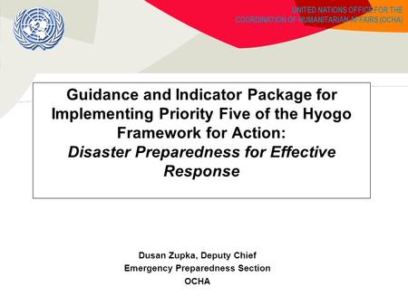 UNITED NATIONS OFFICE FOR THE COORDINATION OF HUMANITARIAN AFFAIRS (OCHA) Guidance and Indicator Package for Implementing Priority Five of the Hyogo Framework.