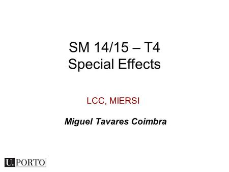 LCC, MIERSI SM 14/15 – T4 Special Effects Miguel Tavares Coimbra.