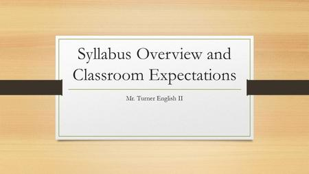 Syllabus Overview and Classroom Expectations Mr. Turner English II.
