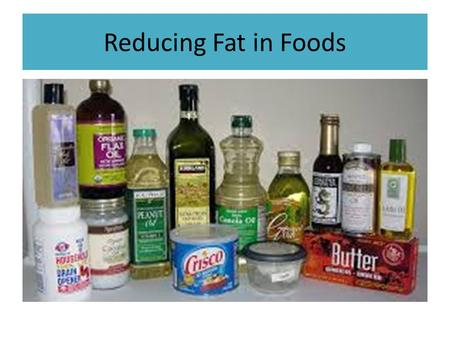 Reducing Fat in Foods. What are some ways that you can reduce excess fats in your food?