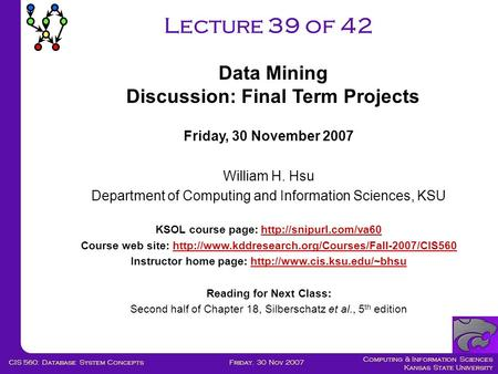 Computing & Information Sciences Kansas State University Friday. 30 Nov 2007CIS 560: Database System Concepts Lecture 39 of 42 Friday, 30 November 2007.