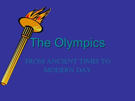 The Olympics From Ancient Times to Modern Day. In the beginning… The first Olympic games were held in Athens, Greece in the year 776 B.C.