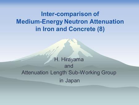 Inter-comparison of Medium-Energy Neutron Attenuation in Iron and Concrete (8) H. Hirayama and Attenuation Length Sub-Working Group in Japan.