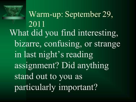 Warm-up: September 29, 2011 What did you find interesting, bizarre, confusing, or strange in last night's reading assignment? Did anything stand out to.