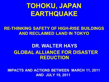 TOHOKU, JAPAN EARTHQUAKE RE-THINKING SAFETY OF HIGH-RISE BUILDINGS AND RECLAIMED LAND IN TOKYO IMPACTS AND ACTIONS BETWEEN MARCH 11, 2011 AND JULY 19,