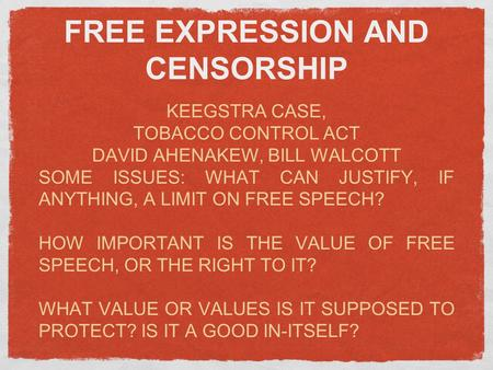 FREE EXPRESSION AND CENSORSHIP KEEGSTRA CASE, TOBACCO CONTROL ACT DAVID AHENAKEW, BILL WALCOTT SOME ISSUES: WHAT CAN JUSTIFY, IF ANYTHING, A LIMIT ON FREE.