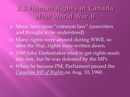 " Many laws were ""common law"" (unwritten and thought to be understood)  Many rights were abused during WWII, so after the War, rights were written down."