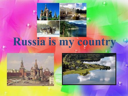 Russia is my country.. Russia is the biggest country in the world.