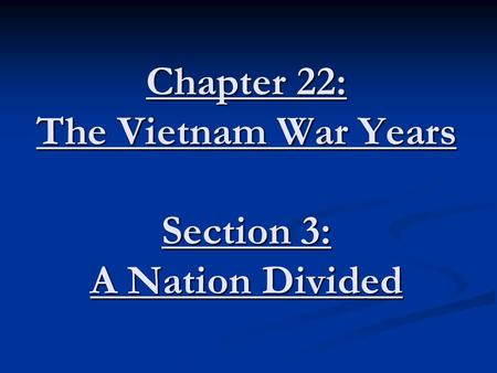 Chapter 22: The Vietnam War Years Section 3: A Nation Divided