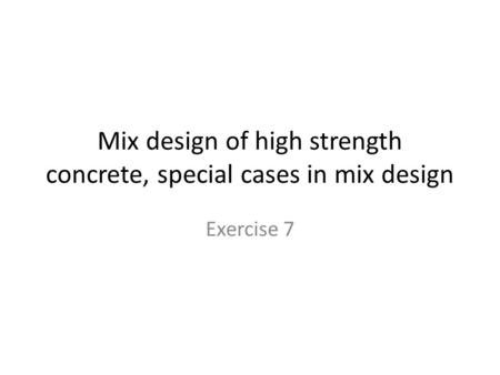 Mix design of high strength concrete, special cases in mix design Exercise 7.