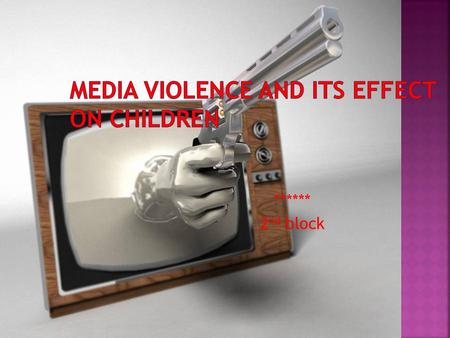 ****** 2 nd block.  Thesis: Media Violence affects children because children mimic what they see around them. In this power point you will see the.