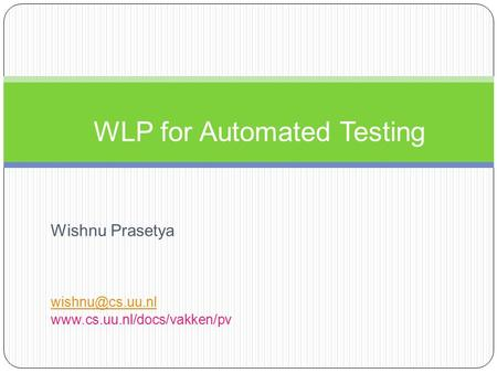 Wishnu Prasetya  WLP for Automated Testing.