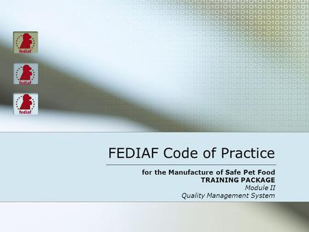 FEDIAF Code of Practice for the Manufacture of Safe Pet Food TRAINING PACKAGE Module II Quality Management System.