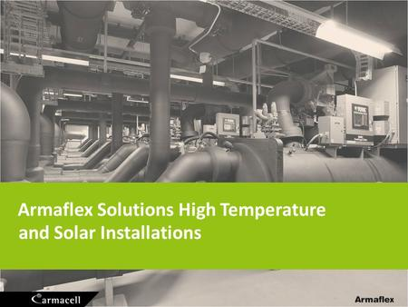 Armaflex Solutions High Temperature and Solar Installations.
