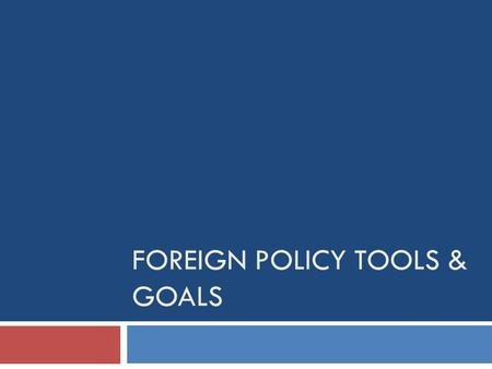 FOREIGN POLICY TOOLS & GOALS. Foreign Policy- Definition  This is how the United States interacts with other nations.