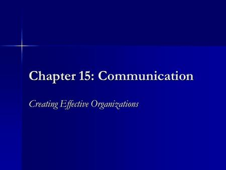 Chapter 15: Communication Creating Effective Organizations.